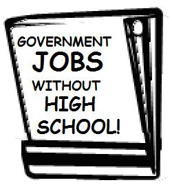 Government Jobs — Without High School!